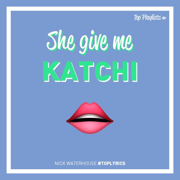 She give me katchi
