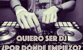 Quiero ser DJ, ¿por dónde empiezo?